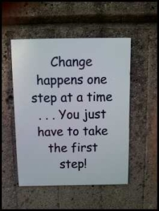 Change happens one step at a time... You just have to take the first step!