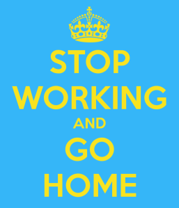 stop-working-and-go-home
